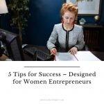 5 Tips for Success – Designed for Women Entrepreneurs